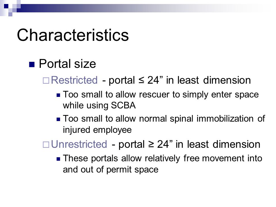 "Characteristics Portal size  Restricted - portal ≤ 24"" in least dimension Too small to allow rescuer to simply enter space while using SCBA Too small"