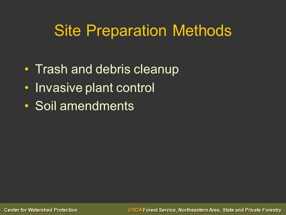 Center for Watershed Protection USDA Forest Service, Northeastern Area, State and Private Forestry Site Preparation Methods Trash and debris cleanup Invasive plant control Soil amendments