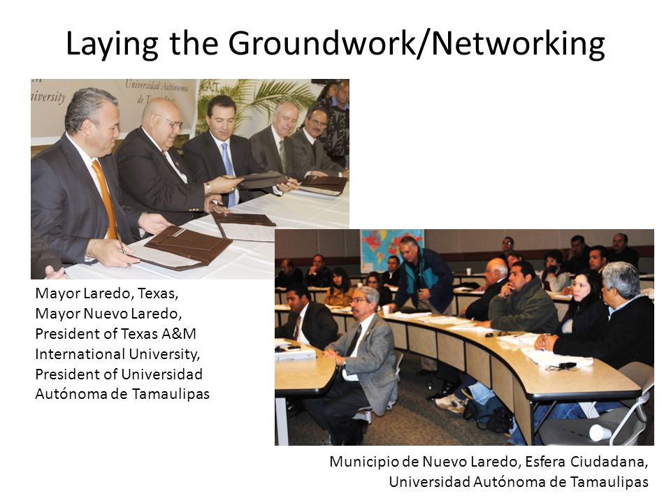 Laying the Groundwork/Networking Mayor Laredo, Texas, Mayor Nuevo Laredo, President of Texas A&M International University, President of Universidad Au