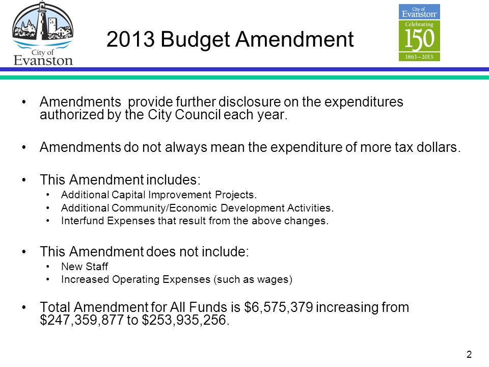 2 2013 Budget Amendment Amendments provide further disclosure on the expenditures authorized by the City Council each year. Amendments do not always m