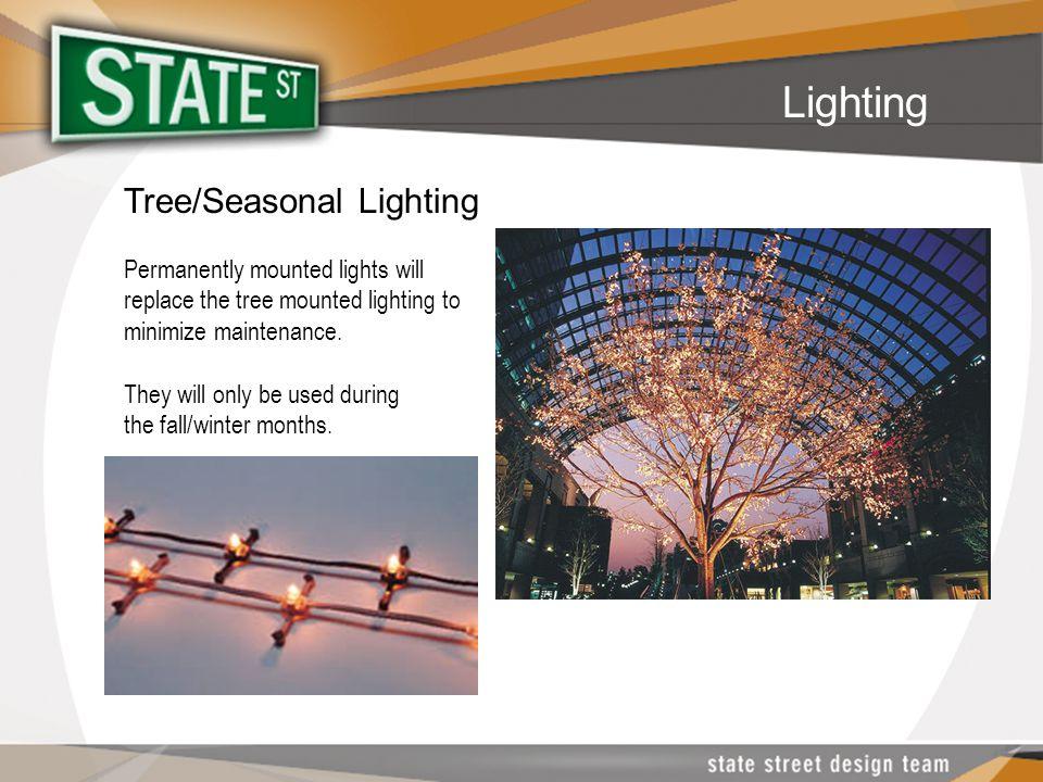 Tree/Seasonal Lighting Permanently mounted lights will replace the tree mounted lighting to minimize maintenance.