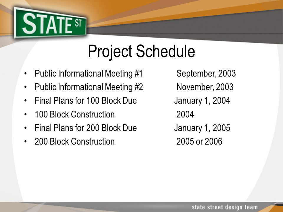 Project Schedule Public Informational Meeting #1 September, 2003 Public Informational Meeting #2 November, 2003 Final Plans for 100 Block Due January