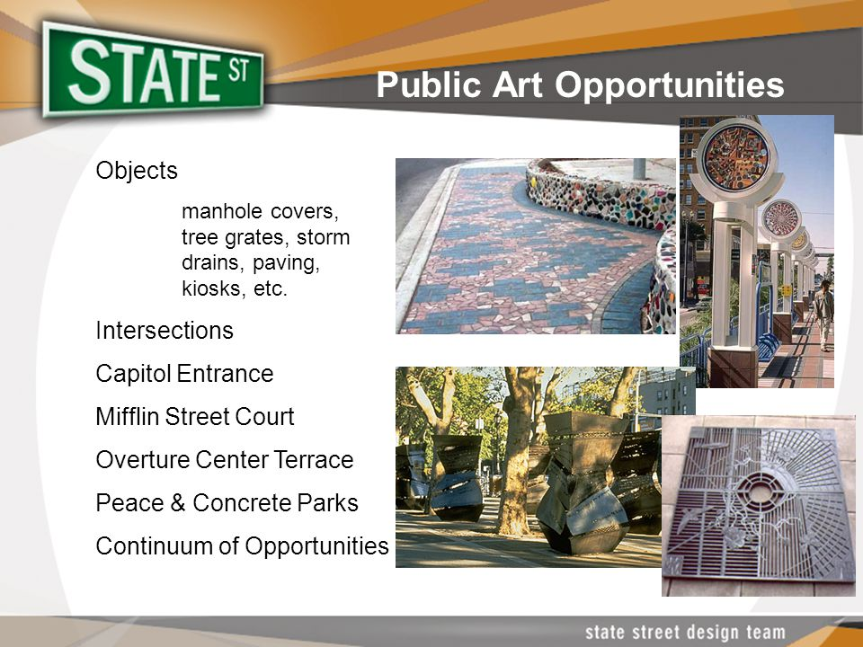 Public Art Opportunities Objects manhole covers, tree grates, storm drains, paving, kiosks, etc. Intersections Capitol Entrance Mifflin Street Court O