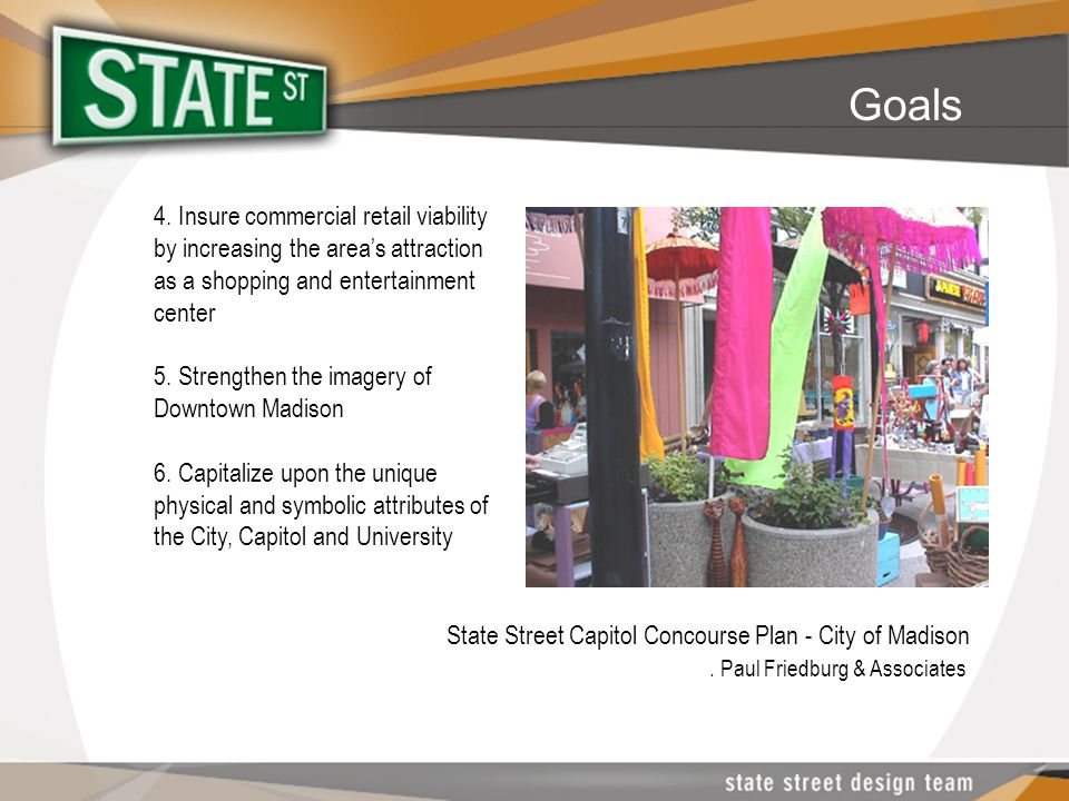 4. Insure commercial retail viability by increasing the area's attraction as a shopping and entertainment center 5. Strengthen the imagery of Downtown