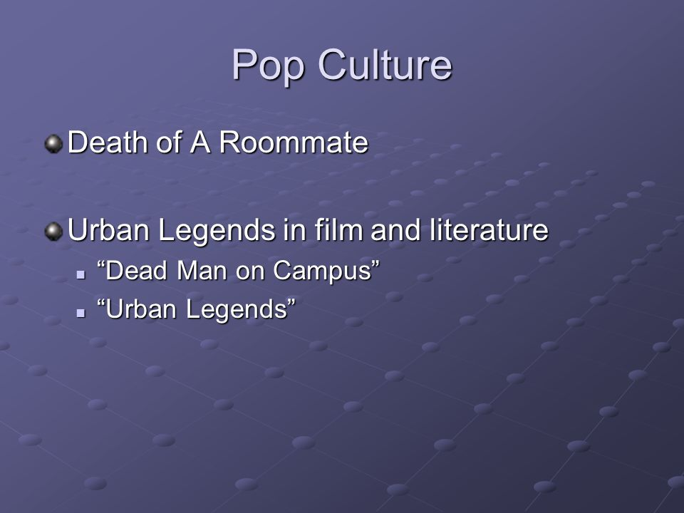 "Pop Culture Death of A Roommate Urban Legends in film and literature ""Dead Man on Campus"" ""Dead Man on Campus"" ""Urban Legends"" ""Urban Legends"""
