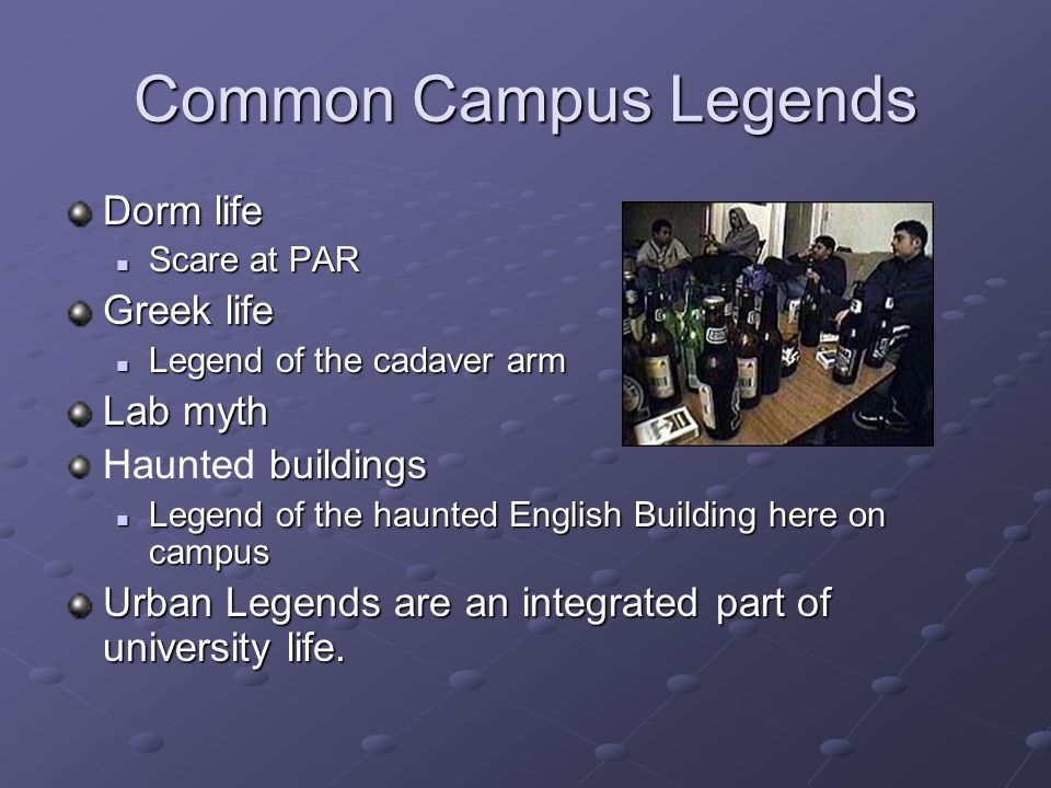 Common Campus Legends Dorm life Scare at PAR Scare at PAR Greek life Legend of the cadaver arm Legend of the cadaver arm Lab myth buildings Haunted bu