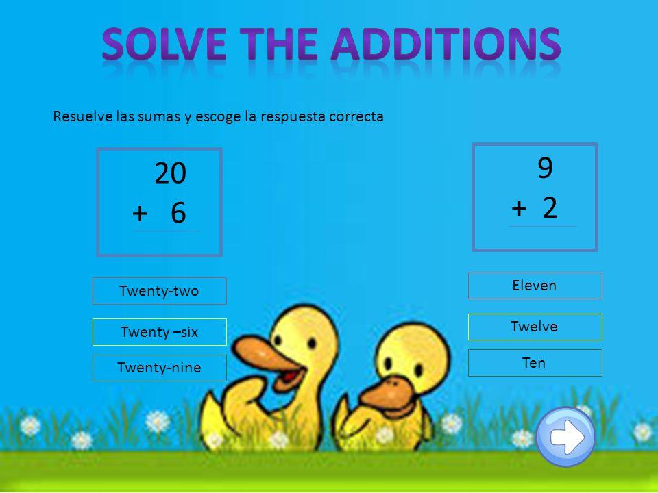 20 + 6 Twenty –six Twenty-two Twenty-nine Resuelve las sumas y escoge la respuesta correcta 9 + 2 Twelve Eleven Ten