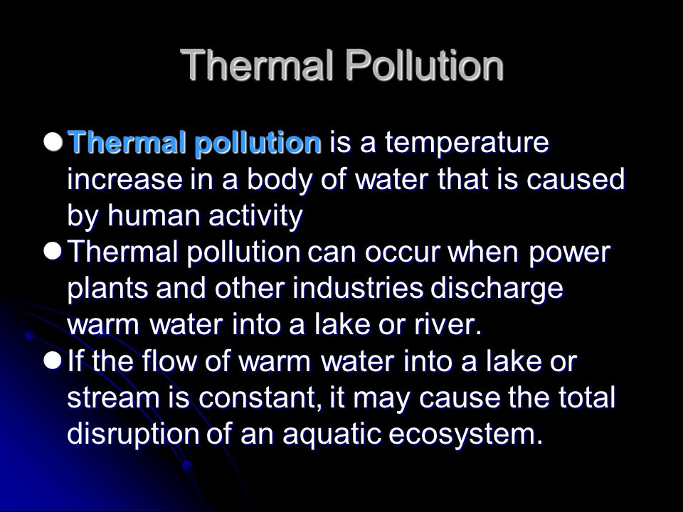 Thermal Pollution Thermal pollution is a temperature increase in a body of water that is caused by human activity Thermal pollution is a temperature i
