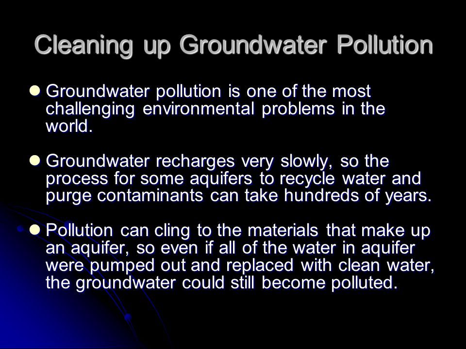 Cleaning up Groundwater Pollution Groundwater pollution is one of the most challenging environmental problems in the world. Groundwater pollution is o