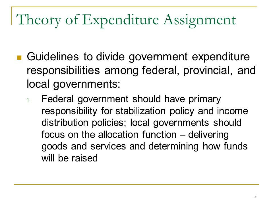Theory of Expenditure Assignment Guidelines to divide government expenditure responsibilities among federal, provincial, and local governments: 1. Fed