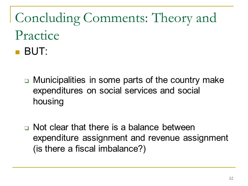 Concluding Comments: Theory and Practice BUT:  Municipalities in some parts of the country make expenditures on social services and social housing 