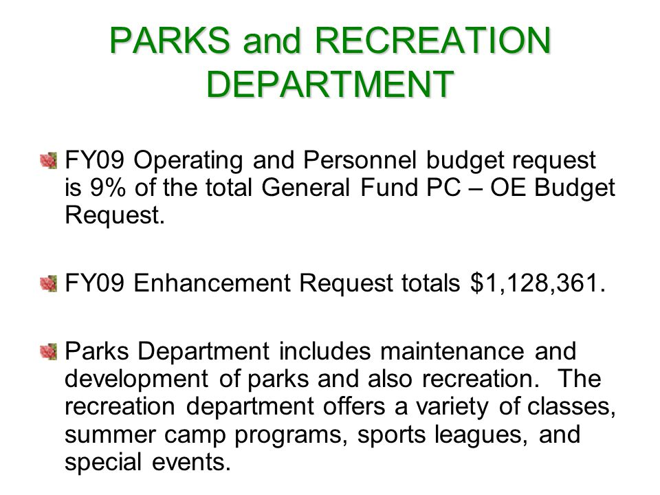 PARKS and RECREATION DEPARTMENT FY09 Operating and Personnel budget request is 9% of the total General Fund PC – OE Budget Request.