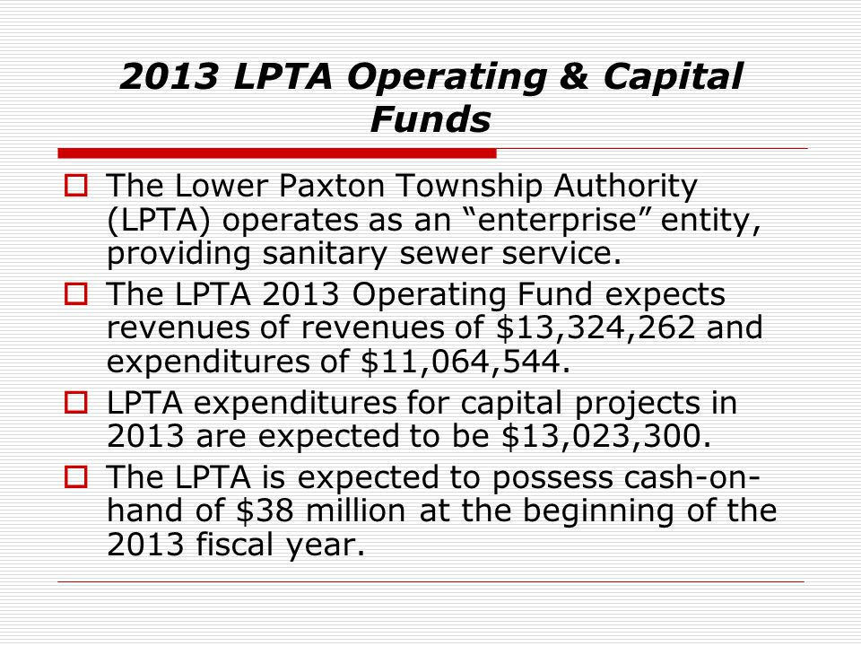 """2013 LPTA Operating & Capital Funds  The Lower Paxton Township Authority (LPTA) operates as an """"enterprise"""" entity, providing sanitary sewer service."""