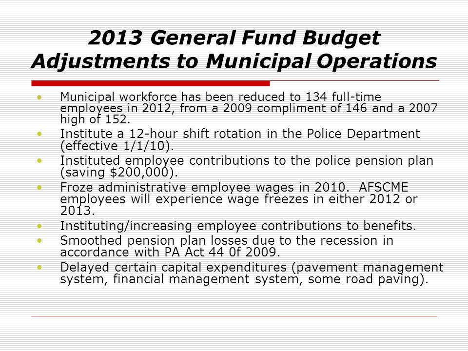 2013 General Fund Budget Adjustments to Municipal Operations Municipal workforce has been reduced to 134 full-time employees in 2012, from a 2009 comp