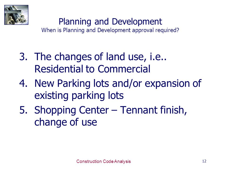 12 Construction Code Analysis Planning and Development When is Planning and Development approval required.