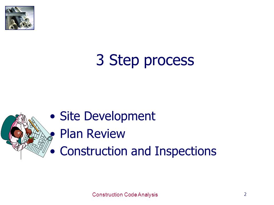 2 Construction Code Analysis 3 Step process Site Development Plan Review Construction and Inspections