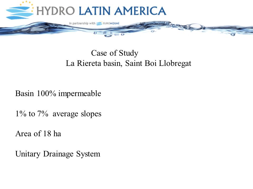 Case of Study La Riereta basin, Saint Boi Llobregat Basin 100% impermeable 1% to 7% average slopes Area of 18 ha Unitary Drainage System