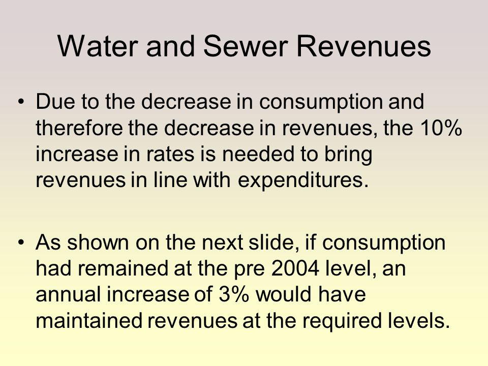 Due to the decrease in consumption and therefore the decrease in revenues, the 10% increase in rates is needed to bring revenues in line with expendit