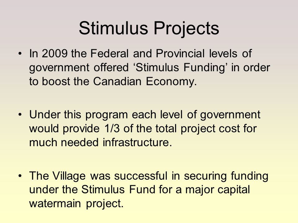 Stimulus Projects Main Street Watermain Replacement: –Removal of old pipe –Installation of new pipe –Reinstatement of street Total cost of project:$957,999.00 Municipal cost of project$319,333.00