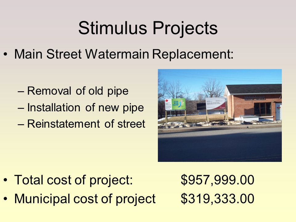 Stimulus Projects Main Street Watermain Replacement: –Removal of old pipe –Installation of new pipe –Reinstatement of street Total cost of project:$95
