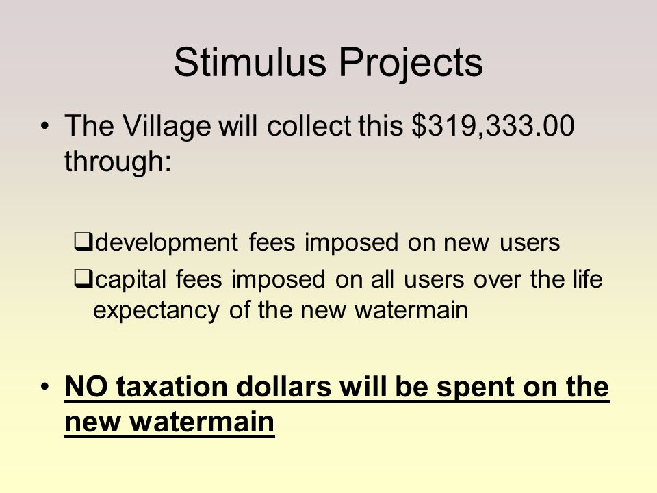 Stimulus Projects The Village will collect this $319,333.00 through:  development fees imposed on new users  capital fees imposed on all users over
