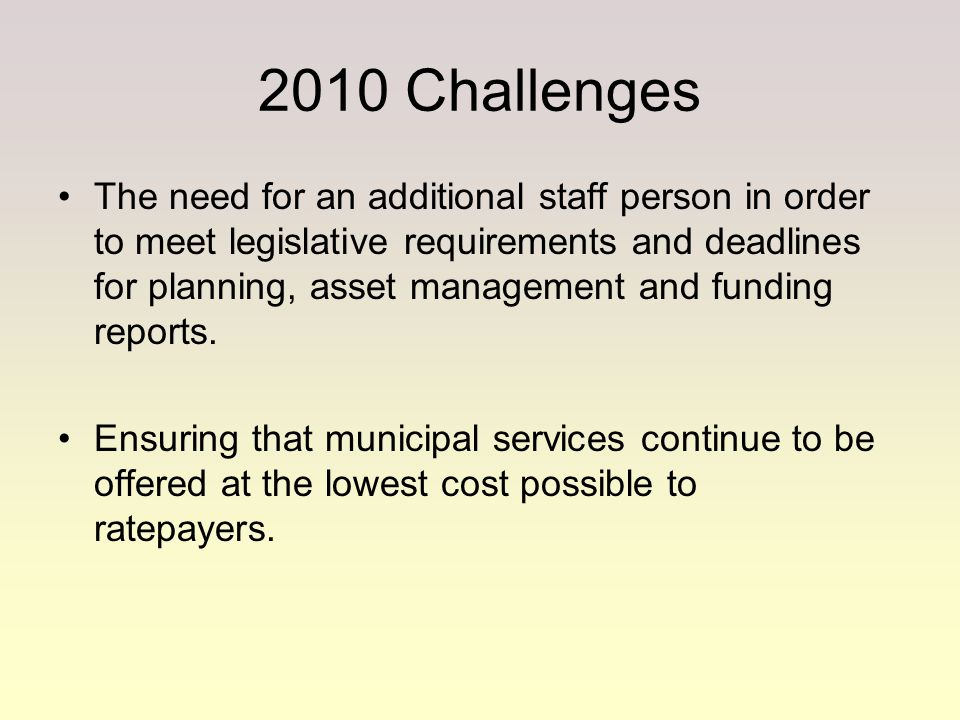2010 Challenges The need for an additional staff person in order to meet legislative requirements and deadlines for planning, asset management and fun