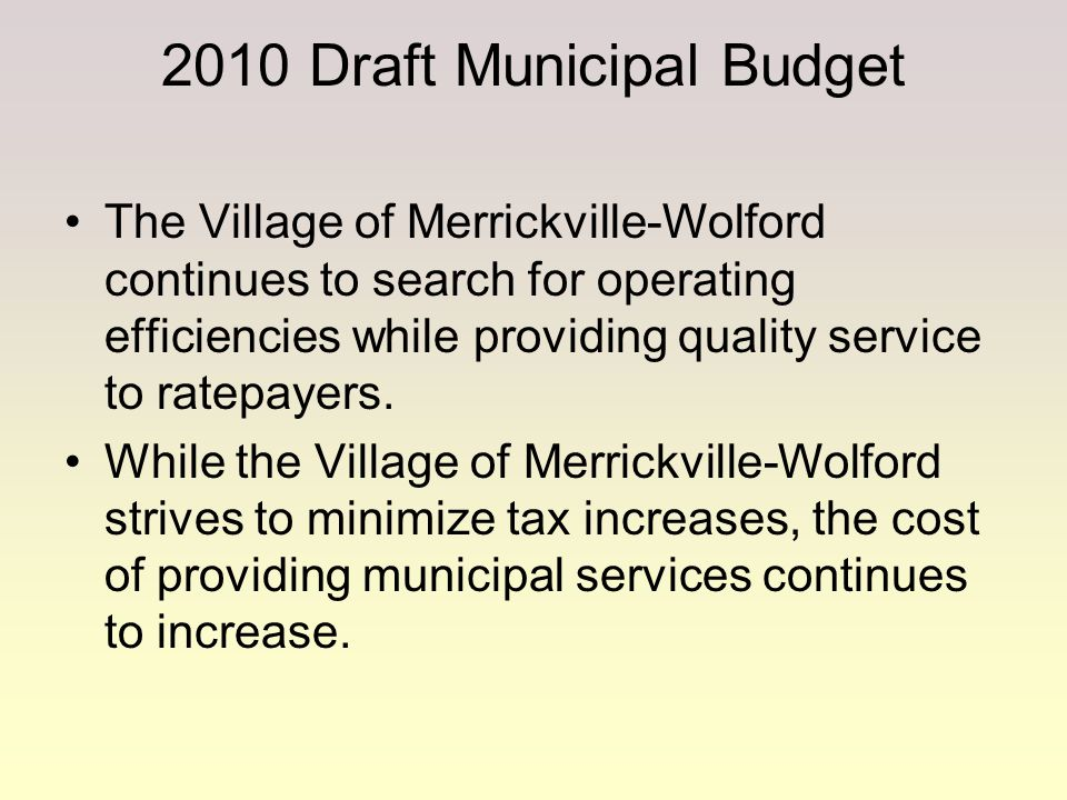 2010 Draft Municipal Budget The Village of Merrickville-Wolford continues to search for operating efficiencies while providing quality service to rate