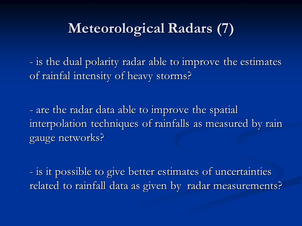 Meteorological Radars (7) - is the dual polarity radar able to improve the estimates of rainfal intensity of heavy storms? - are the radar data able t