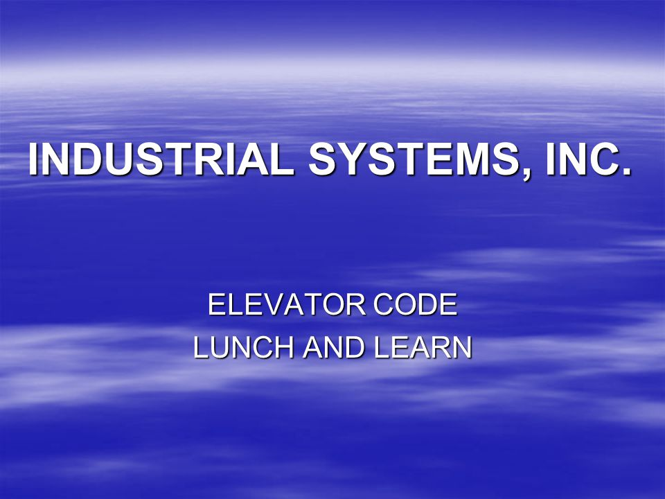 INDUSTRIAL SYSTEMS, INC. ELEVATOR CODE LUNCH AND LEARN