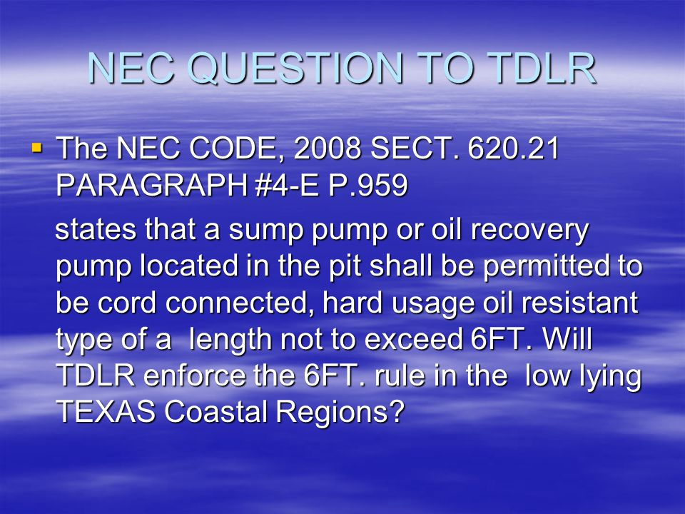 NEC QUESTION TO TDLR  The NEC CODE, 2008 SECT. 620.21 PARAGRAPH #4-E P.959 states that a sump pump or oil recovery pump located in the pit shall be p