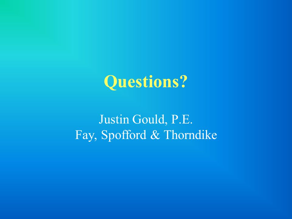 Questions? Justin Gould, P.E. Fay, Spofford & Thorndike