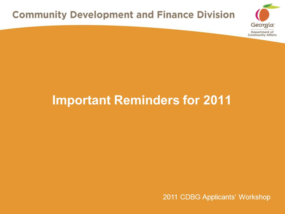 2011 CDBG Applicants' Workshop Important Reminders for 2011