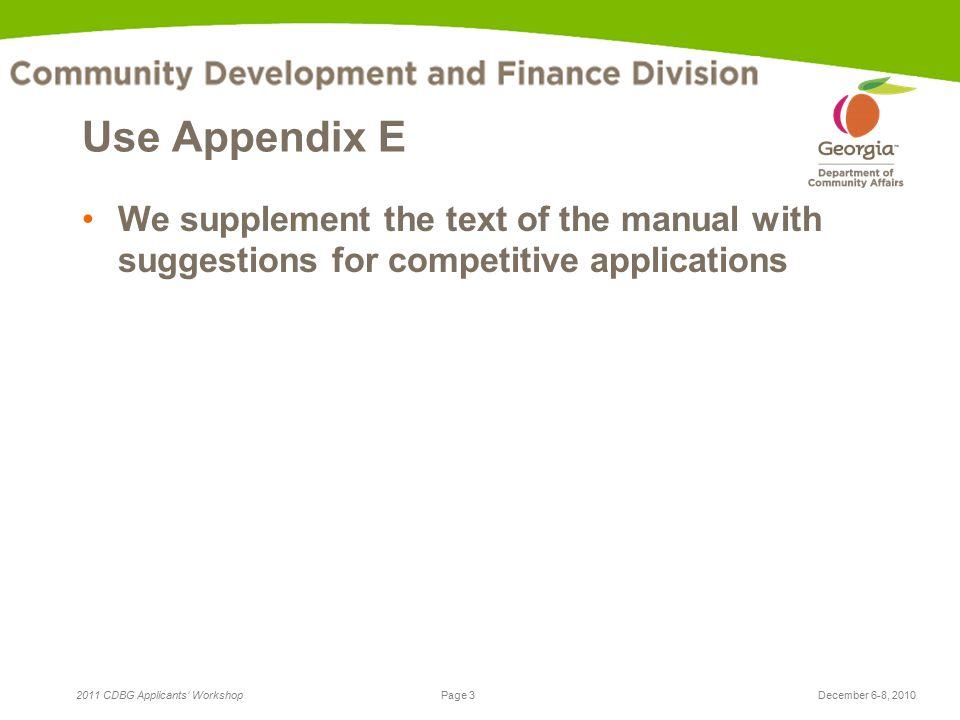 Page 3 2011 CDBG Applicants' WorkshopDecember 6-8, 2010 Use Appendix E We supplement the text of the manual with suggestions for competitive applications
