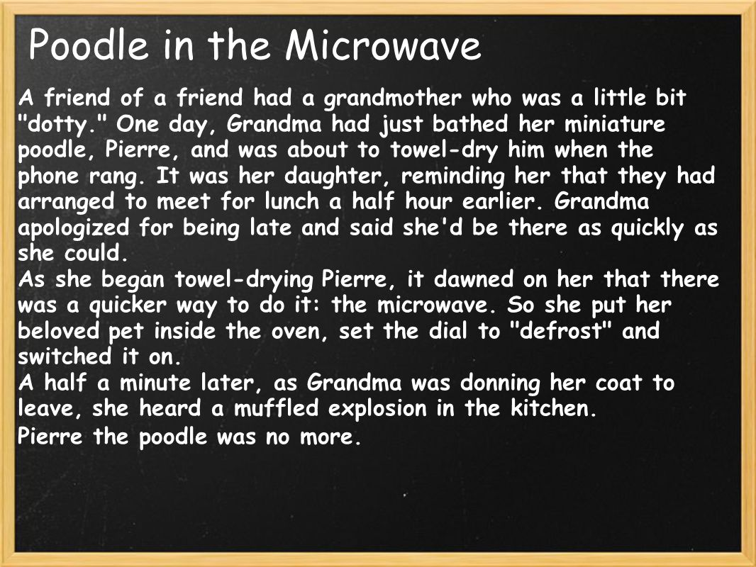 A friend of a friend had a grandmother who was a little bit dotty. One day, Grandma had just bathed her miniature poodle, Pierre, and was about to towel-dry him when the phone rang.