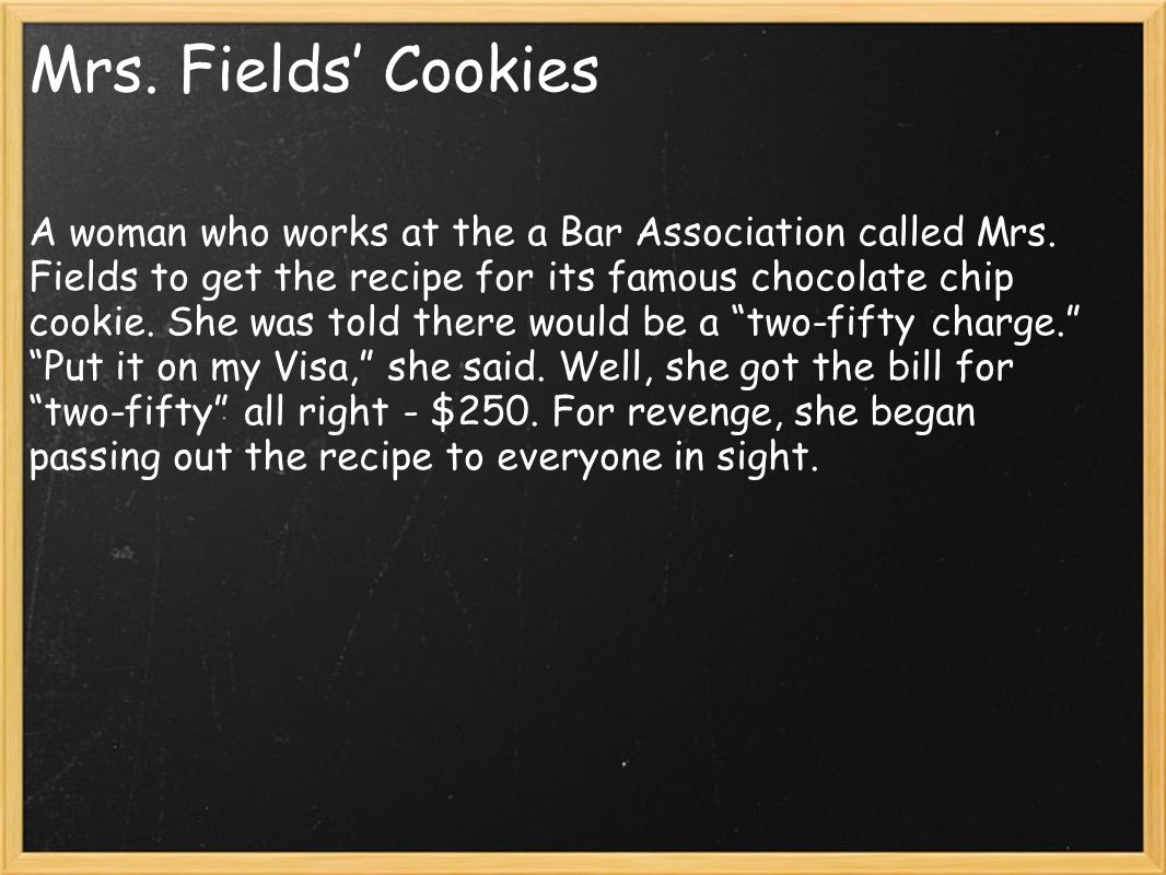 Mrs. Fields' Cookies A woman who works at the a Bar Association called Mrs.