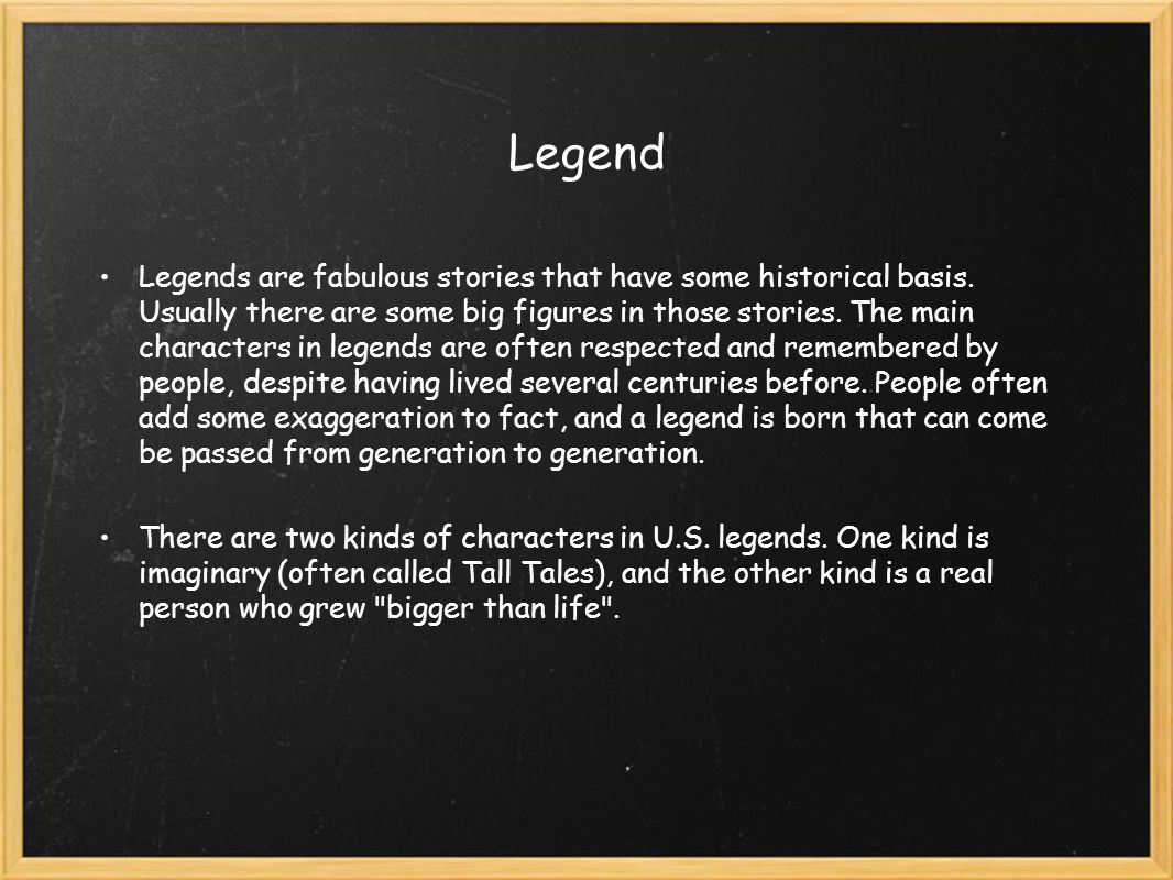 Legend Legends are fabulous stories that have some historical basis.