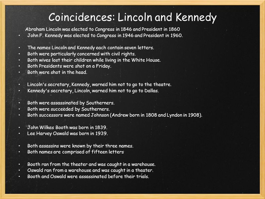 Coincidences: Lincoln and Kennedy Abraham Lincoln was elected to Congress in 1846 and President in 1860 John F.
