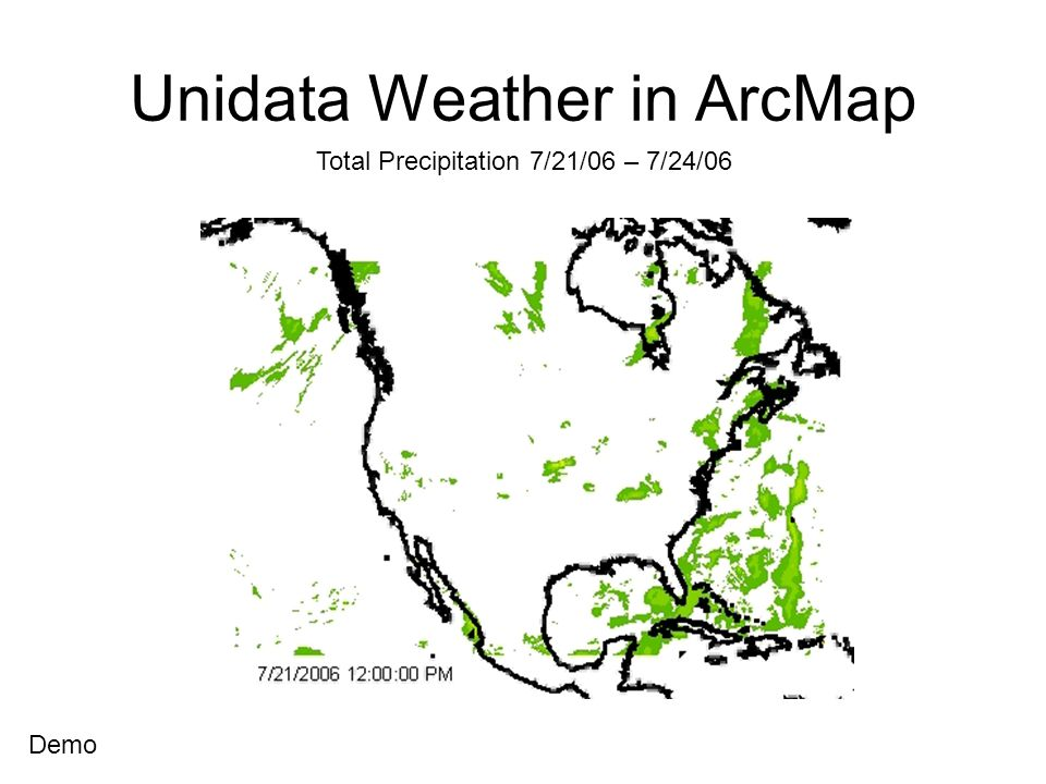 Unidata Weather in ArcMap Total Precipitation 7/21/06 – 7/24/06 Demo