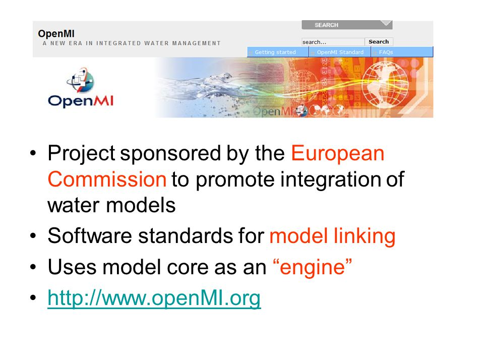 Project sponsored by the European Commission to promote integration of water models Software standards for model linking Uses model core as an engine http://www.openMI.org