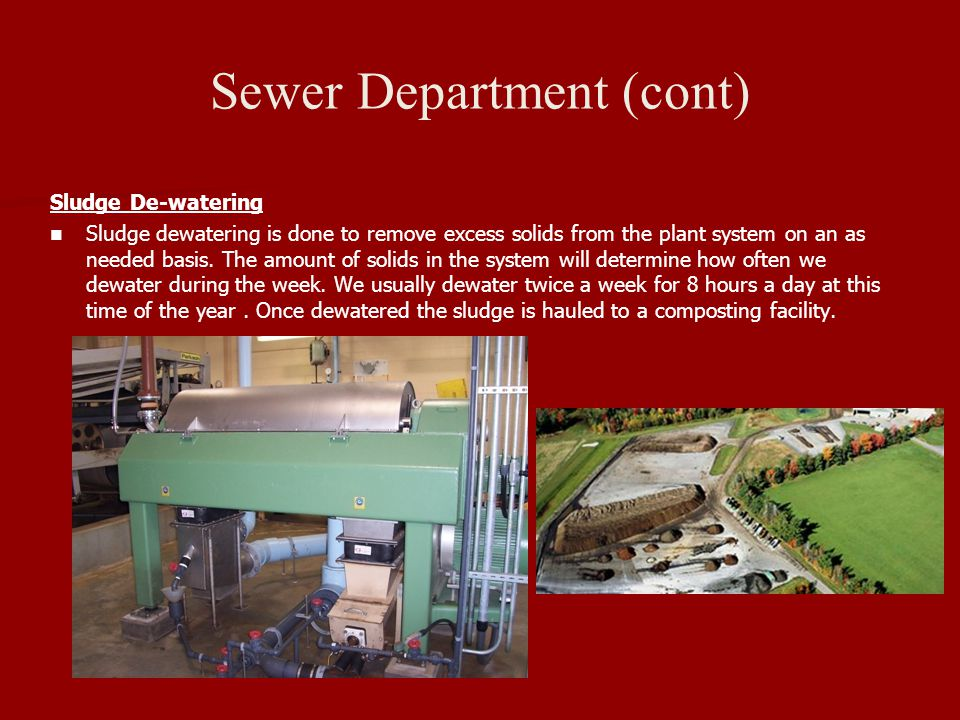Sewer Department (cont) Sludge De-watering Sludge dewatering is done to remove excess solids from the plant system on an as needed basis.