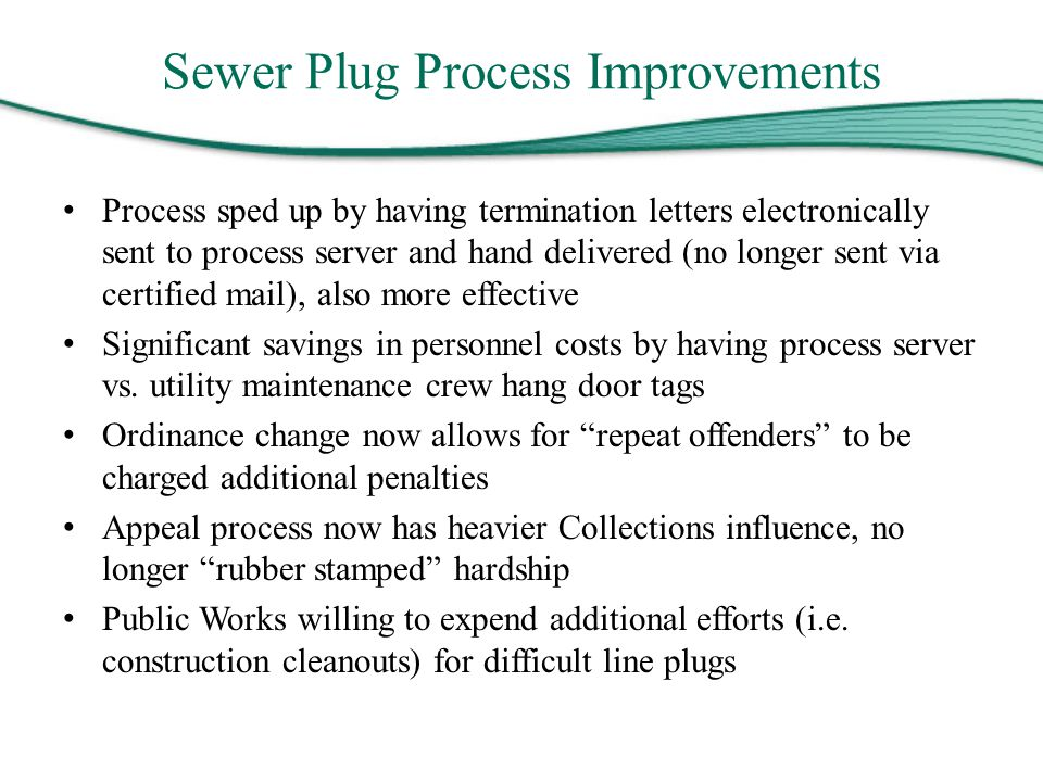 Sewer Plug Process Improvements Process sped up by having termination letters electronically sent to process server and hand delivered (no longer sent