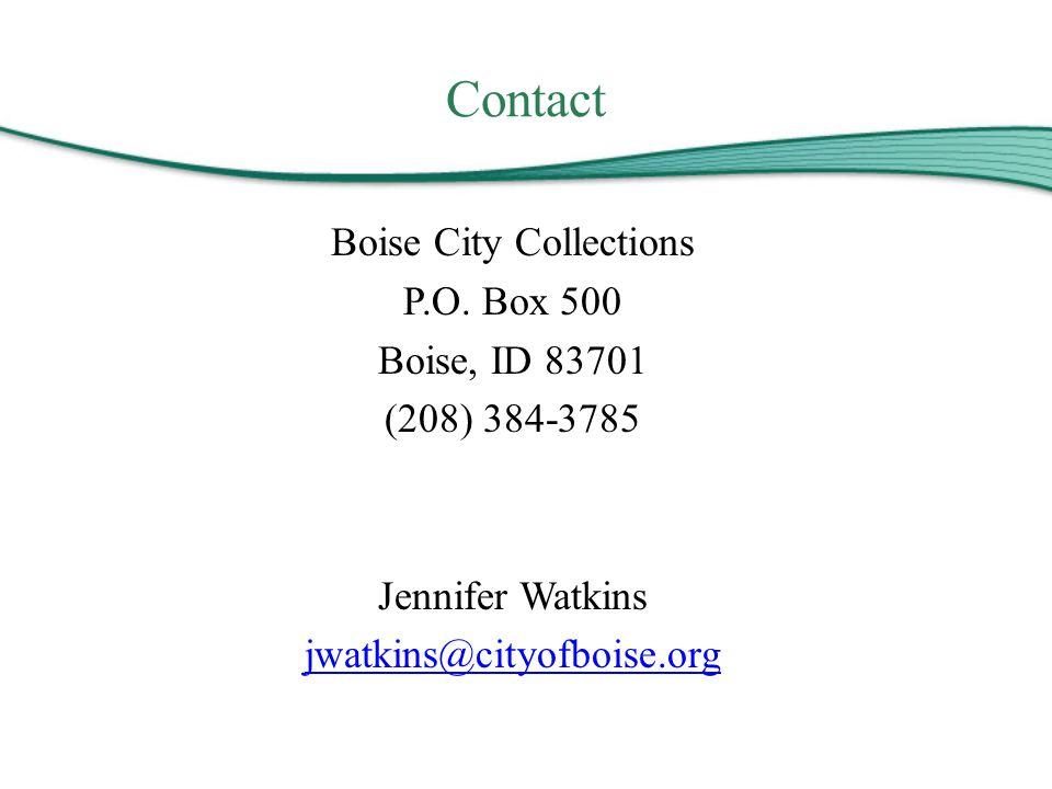 Contact Boise City Collections P.O. Box 500 Boise, ID 83701 (208) 384-3785 Jennifer Watkins jwatkins@cityofboise.org