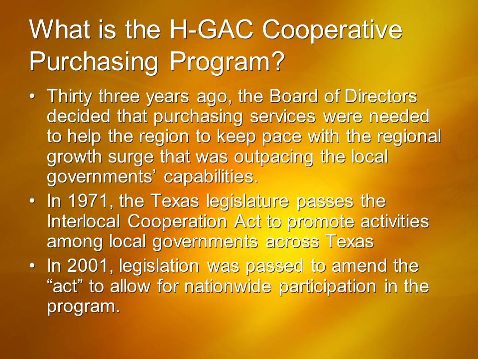 What is the H-GAC Cooperative Purchasing Program? Thirty three years ago, the Board of Directors decided that purchasing services were needed to help