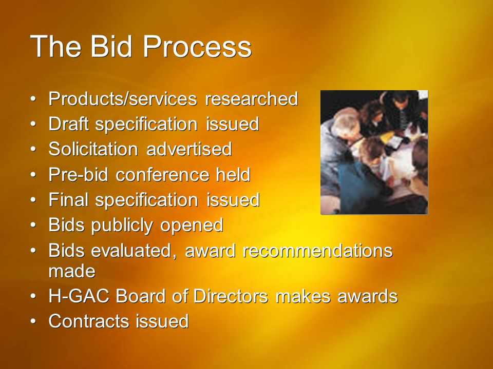 The Bid Process Products/services researched Draft specification issued Solicitation advertised Pre-bid conference held Final specification issued Bid