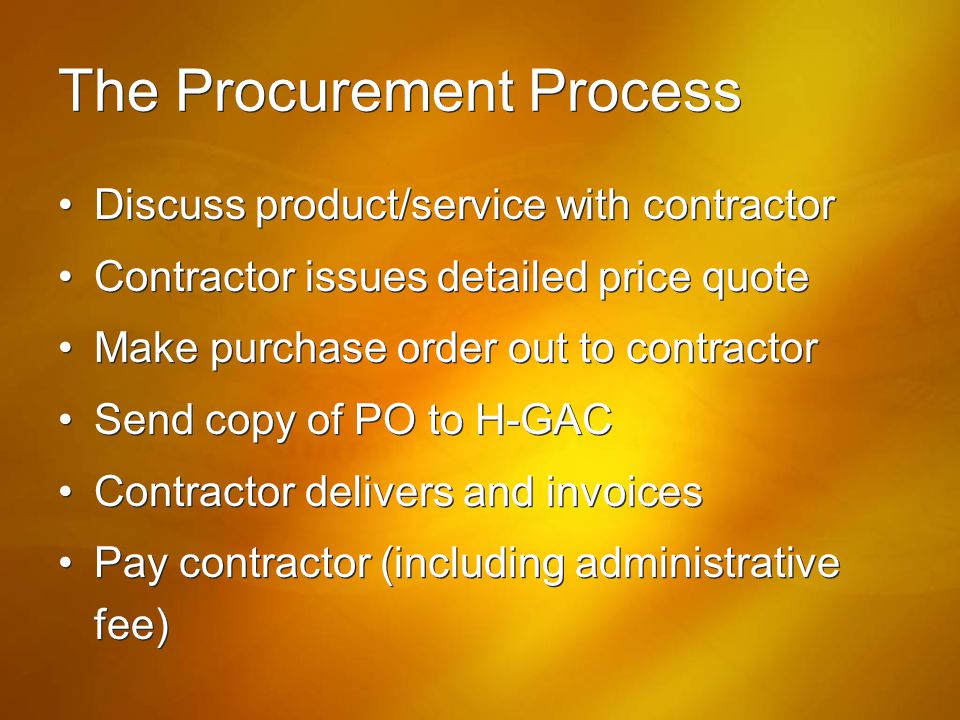 The Procurement Process Discuss product/service with contractor Contractor issues detailed price quote Make purchase order out to contractor Send copy