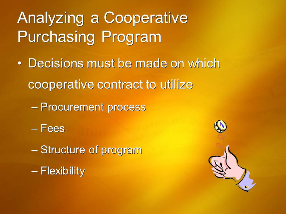 Analyzing a Cooperative Purchasing Program Decisions must be made on which cooperative contract to utilize –Procurement process –Fees –Structure of pr