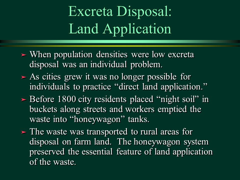 Excreta Disposal: Land Application ä When population densities were low excreta disposal was an individual problem.