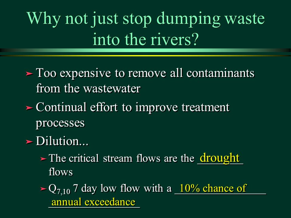 ä Too expensive to remove all contaminants from the wastewater ä Continual effort to improve treatment processes ä Dilution...