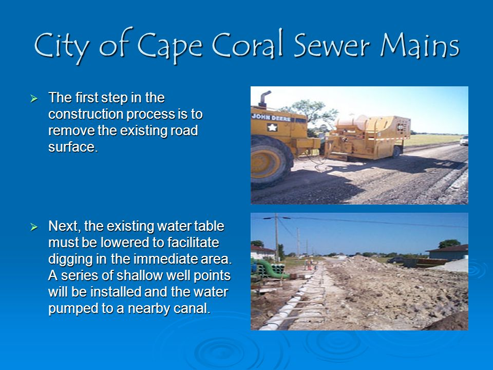 City of Cape Coral Sewer Mains  The first step in the construction process is to remove the existing road surface.