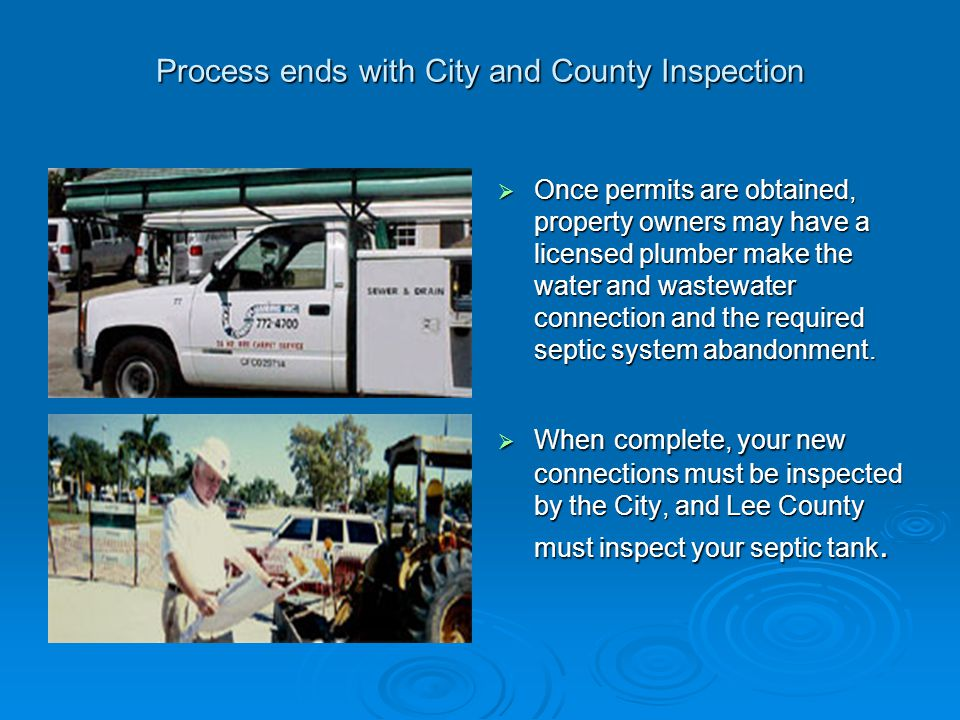 Process ends with City and County Inspection  Once permits are obtained, property owners may have a licensed plumber make the water and wastewater co
